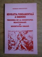 Anticariat: George Dragotoiu - Revolutia fundamentala a omenirii. Trecerea de la societatea reactionara la societatea umana