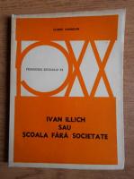 Anticariat: Hubert Hannoun - Ivan Illich sau Scoala fara societate