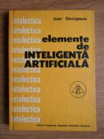 Anticariat: Ioan Georgescu - Elemente de inteligenta artificiala