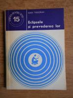Anticariat: Ioan Todoran - Eclipsele si prevederea lor