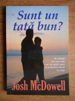 Anticariat: Josh McDowell - Sunt un tata bun?