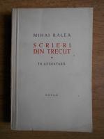 Mihai Ralea - Scrieri din trecut in literatura (volumul 1)