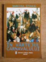 Anticariat: Narcisa Stiuca - In vartejul carnavalului