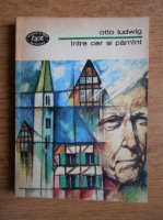 Anticariat: Otto Ludwig - Intre cer si pamant