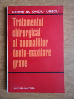 Anticariat: Ovidiu Iliescu - Tratamentul chirurgical al anomaliilor dento-maxilare grave