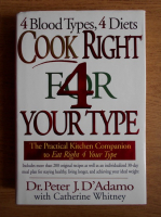 Peter J. D Adamo - 4 blood types, 4 diets. Cook right for your type