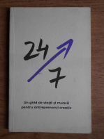 24/7. Un ghid de viata si munca pentru antreprenorul creativ