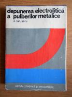 Anticariat: A. Calusaru - Depunerea electrolitica a pulberilor metalice