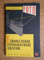 Anticariat: Adrian Steclaci -  Laboratorul fotografului amator. Procesul negativ-pozitiv in fotografia alb-negru