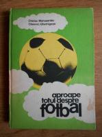 Anticariat: Chiriac Manusaride - Aproape totul despre fotbal