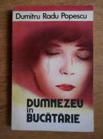 Anticariat: Dumitru Radu Popescu - Dumnezeu in bucatarie