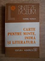 Anticariat: Dumitru Tiutiuca - Carte pentru minte, inima si literatura