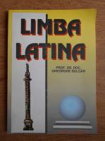 Anticariat: Gheorghe Bulgar - Limba latina