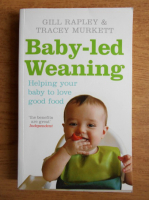 Gill Rapley - Baby-led Weaning. Helping your baby to love good food