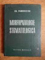 Anticariat: Gr. Pambuccian - Morfopatologie stomatologica