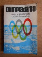 Horia Alexandrescu - Olimpiada 80. Jurnal de reporter