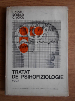 Ioan Ciofu - Tratat de psihofiziologie (volumul 1)