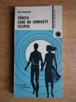 Anticariat: Ion Andreita - Varsta care nu cunoaste eclipsa