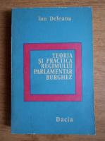 Anticariat: Ion Deleanu - Teoria si practica regimului parlamentar burghez