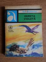 Anticariat: Ion Ochinciuc - Egreta violeta