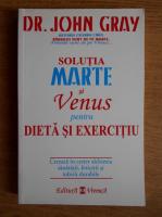 John Gray - Solutia Marte si Venus pentru dieta si exercitiu
