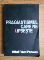 Anticariat: Mihai Pavel Popovici - Pragmatismul care ne lipseste