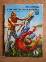 Mircea Serbanescu - Aventura in lumea albastra (nr. 14)