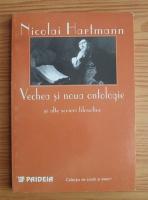 Nicolai Hartmann - Vechea si noua ontologie si alte scrieri filosofice