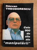 Anticariat: Razvan Theodorescu - Cele 900 de zile ale manipularii