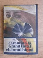 Anticariat: Rejto Jeno - Carantina la Grand Hotel. Ciclonul blond