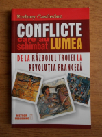 Anticariat: Rodney Castleden - Conflicte care au schimbat lumea. De la razboiul Troiei la Revolutia Franceza