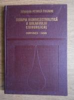 Anticariat: Teodora Petrila Tulbure - Terapia hidroelectrolitica a bolnavului chirurgical. Complicatii erori