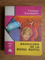 Anticariat: Theodor Constantin - Magdalena de la miezul noptii