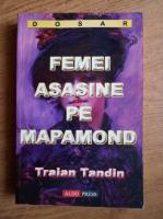 Anticariat: Traian Tandin - Femei asasine pe mapamond