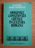 Anticariat: Valentina Marin Curticeanu - Originile constiintei critice in cultura romana