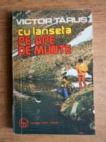 Anticariat: Victor Tarus - Cu lanseta pe ape de munte