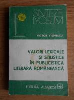 Anticariat: Victor Visinescu - Valori lexicale si stilistice in publicistica literara romaneasca