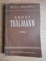 Anticariat: Willi Bredel - Ernst Thalmann
