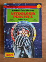 Adrian Cotrobescu - Astrologia practica