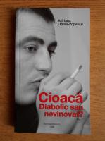 Anticariat: Adriana Oprea Popescu - Cioaca. Diabolic sau nevinovat?