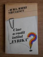 Anticariat: Aura Matei Savulescu - Cine a rostit intaiul Evrika