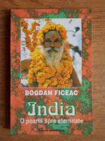Bogdan Ficeac - India. O poarta spre eternitate