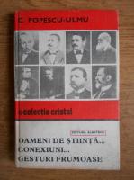 C. Popescu Ulmu - Oameni de stiinta, conexiuni, gesturi frumoase