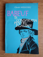 Anticariat: Claude Mazauric - Babeuf si conspiratia pentru egalitate