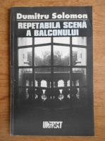 Dumitru Solomon - Repetabila scena a balconului