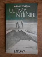Anticariat: Elizar Maltev - Ultima intalnire