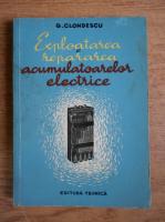 Anticariat: G. Clondescu - Exploatarea si repararea acumulatoarelor electrice