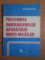 Anticariat: Ioan Dan Botea - Prevenirea imbolnavirilor aparatului dento-maxilar