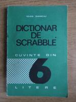 Ioan Danciu - Dictionar de Scrabble. Cuvinte din 6 litere