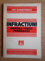 Anticariat: Ion Dobrinescu - Infractiuni contra vietii persoanei